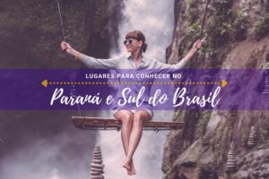 Lugares para conhecer no Paraná e Sul do Brasil