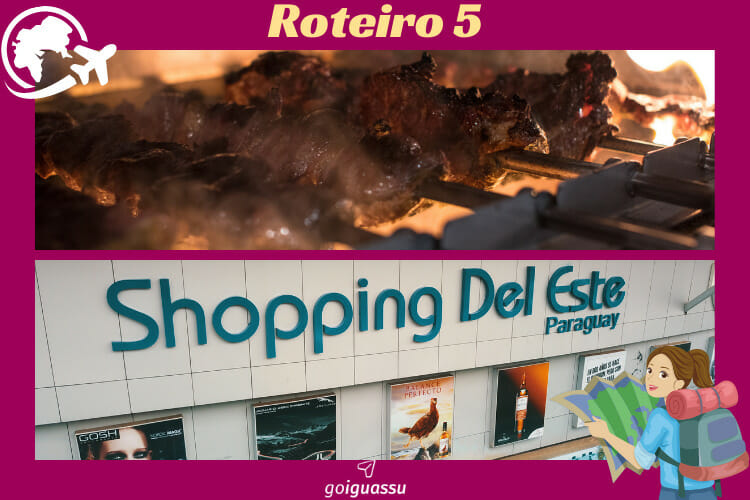 Úlyimo roteiro, que consiste nas compras no Paraguai, imagem mostrando o Shopping Del Este como dica, e o Rafain Churrascaria para completar.